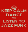 KEEP CALM DANCE AND LISTEN TO JAZZ FUNK - Personalised Poster A4 size
