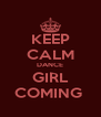 KEEP CALM DANCE GIRL COMING  - Personalised Poster A4 size