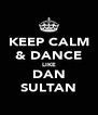 KEEP CALM & DANCE LIKE DAN SULTAN - Personalised Poster A4 size