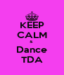 KEEP CALM &  Dance TDA - Personalised Poster A4 size