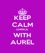KEEP CALM DANCE WITH AUREL - Personalised Poster A4 size