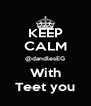 KEEP CALM @dandlesEG With Teet you - Personalised Poster A4 size