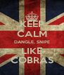 KEEP CALM DANGLE, SNIPE LIKE COBRAS - Personalised Poster A4 size