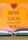 KEEP CALM DANIEL LOVES YOU JACIA - Personalised Poster A4 size