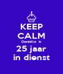 KEEP CALM Danielle  is 25 jaar in dienst - Personalised Poster A4 size