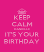 KEEP CALM DANIELLE IT'S YOUR BIRTHDAY - Personalised Poster A4 size