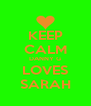 KEEP CALM DANNY G LOVES SARAH - Personalised Poster A4 size