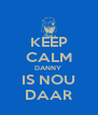 KEEP CALM DANNY  IS NOU DAAR - Personalised Poster A4 size