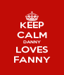KEEP CALM DANNY LOVES FANNY - Personalised Poster A4 size