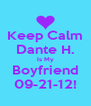Keep Calm Dante H. Is My Boyfriend 09-21-12! - Personalised Poster A4 size