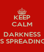 KEEP CALM  DARKNESS IS SPREADING - Personalised Poster A4 size