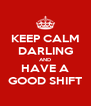 KEEP CALM DARLING AND HAVE A GOOD SHIFT - Personalised Poster A4 size
