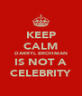 KEEP CALM DARRYL BROHMAN IS NOT A CELEBRITY - Personalised Poster A4 size