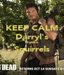 KEEP CALM Darryl's Huntin Squirrels  - Personalised Poster A4 size