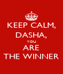 KEEP CALM, DASHA, YOU ARE THE WINNER - Personalised Poster A4 size