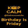KEEP CALM @DaSmooveLife Birthday Is Friday - Personalised Poster A4 size