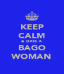 KEEP CALM & DATE A BAGO WOMAN - Personalised Poster A4 size