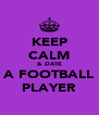 KEEP CALM & DATE A FOOTBALL PLAYER - Personalised Poster A4 size