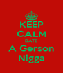 KEEP CALM DATE A Gerson Nigga - Personalised Poster A4 size