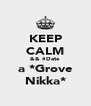 KEEP CALM && #Date a *Grove Nikka* - Personalised Poster A4 size