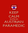 KEEP CALM DATE AN AUSTRIAN PARAMEDIC - Personalised Poster A4 size