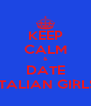 KEEP CALM & DATE ITALIAN GIRLS - Personalised Poster A4 size