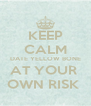 KEEP CALM DATE YELLOW BONE AT YOUR  OWN RISK  - Personalised Poster A4 size