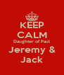 KEEP CALM Daughter of Paul Jeremy & Jack - Personalised Poster A4 size
