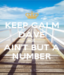 KEEP CALM DAVE AGE AIN'T BUT A NUMBER - Personalised Poster A4 size
