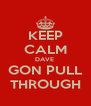 KEEP CALM DAVE  GON PULL THROUGH - Personalised Poster A4 size
