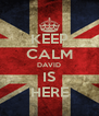 KEEP CALM DAVID IS HERE - Personalised Poster A4 size