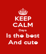 KEEP CALM Daya Is the best And cute - Personalised Poster A4 size