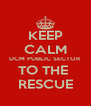 KEEP CALM DCM PUBLIC SECTOR TO THE  RESCUE - Personalised Poster A4 size