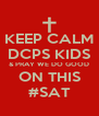 KEEP CALM DCPS KIDS & PRAY WE DO GOOD ON THIS #SAT - Personalised Poster A4 size