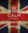KEEP CALM De baas is  Kawish Swagg - Personalised Poster A4 size
