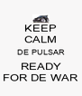 KEEP CALM DE PULSAR READY FOR DE WAR - Personalised Poster A4 size