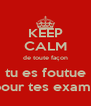 KEEP CALM de toute façon tu es foutue pour tes exams - Personalised Poster A4 size