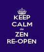 KEEP CALM de ZEN RE-OPEN - Personalised Poster A4 size