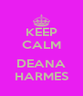 KEEP CALM  DEANA HARMES - Personalised Poster A4 size