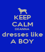 KEEP CALM DEANNA dresses like A BOY - Personalised Poster A4 size