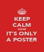 KEEP CALM DEAR IT'S ONLY A POSTER - Personalised Poster A4 size