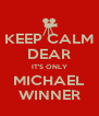 KEEP CALM DEAR IT'S ONLY MICHAEL WINNER - Personalised Poster A4 size