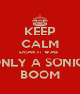 KEEP CALM DEAR IT WAS  ONLY A SONIC  BOOM - Personalised Poster A4 size