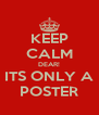 KEEP CALM DEAR! ITS ONLY A POSTER - Personalised Poster A4 size