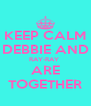 KEEP CALM DEBBIE AND RAY-RAY  ARE TOGETHER - Personalised Poster A4 size