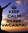 KEEP CALM Debea acum incepe VACANTA! - Personalised Poster A4 size