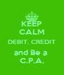 KEEP CALM DEBIT. CREDIT and Be a  C.P.A. - Personalised Poster A4 size