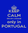 KEEP CALM deceit colossal only in PORTUGAL - Personalised Poster A4 size