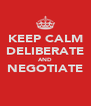 KEEP CALM DELIBERATE AND NEGOTIATE  - Personalised Poster A4 size