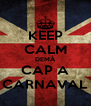 KEEP CALM DEMÀ CAP A CARNAVAL - Personalised Poster A4 size